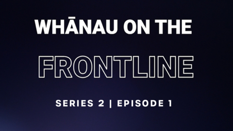 Video for Whānau on the Frontline, Ūpoko 1
