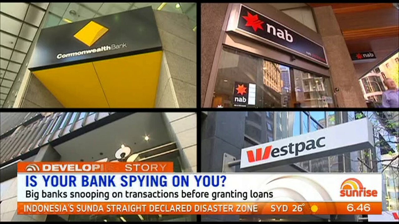 Sunrise discuss if banks have the right to snoop on transactions before granting home loans