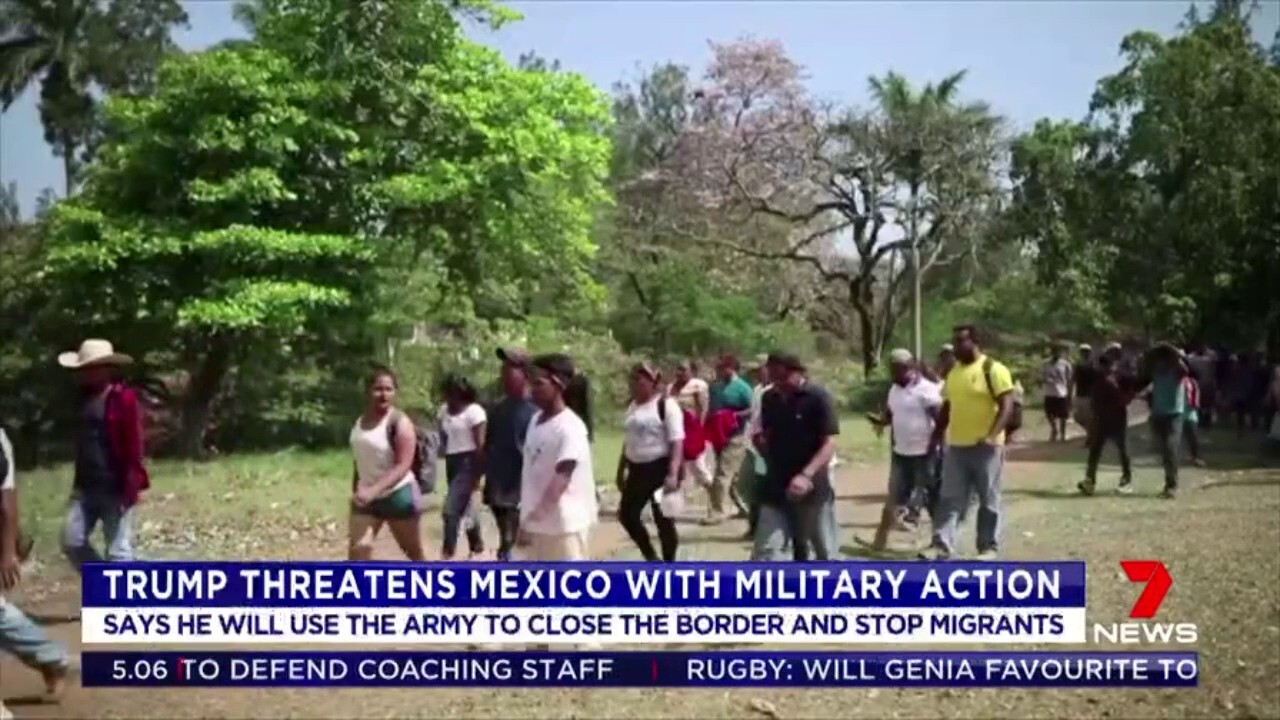 Donald Trump says he will close the border with Mexico and use the army if migrants aren't stopped from crossing it